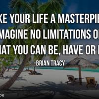 Make your life a masterpiece; imagine no limitations on what you can be, have or do. - Brian Tracy