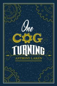 Cover of One Cog Turning by Anthony Laken. Main colour deep blue with golden/copper cogs featured in each corner.