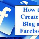 Blogging on Facebook – What is Facebook Blogging, How to blog using Facebook