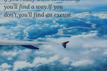 if you really want something you'll find a way