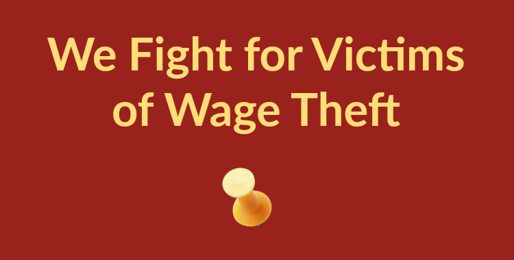 We Fight for Victims of Wage Theft
