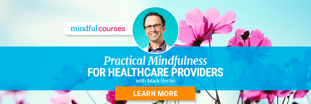 Practical Mindfulness for Healthcare Providers with Mark Bertin - Learn more about the course