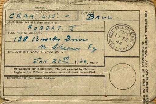 Bobby's Registration Identity Card: Number CRAA 410:-; Surname Ball; Christian Names Robert J; Full Postal Address 138 Brooks Drive (rest illegible); Valid until Jan 26th 1960. Ussie Stamp 11 Feb 44.;