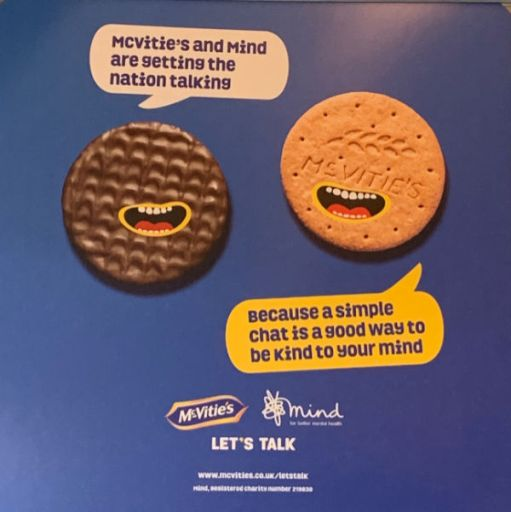 "Poster advertising McVities link with MIND for Mental Health. One biscuit is captioned ""McVities and MIND are getting the Nation talking"". The other is captioned ""Because a simple chat is a good way to be kind to your mind""."