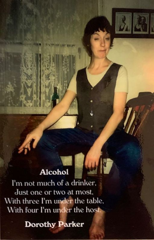 """Alcohol: """"I'm not much of a drinker, Just one or two at most. With three I'm under the table, and with four I'm under the host."""" Dorothy Parker."""