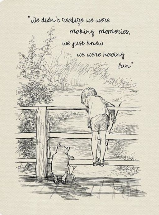 "A black-and-white drawing of Winnie the Pooh and Christopher Robin playing Pooh Sticks, with the caption: ""We didn't realise we were making memories, we just knew we were hvaing fun""."