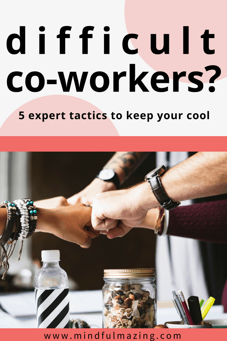5 Expert Tactics for Dealing With Difficult Co-Workers (Workplace Happiness Tips)