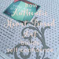 How Authentic Heart-Based Art Can Help You Build Self-Confidence