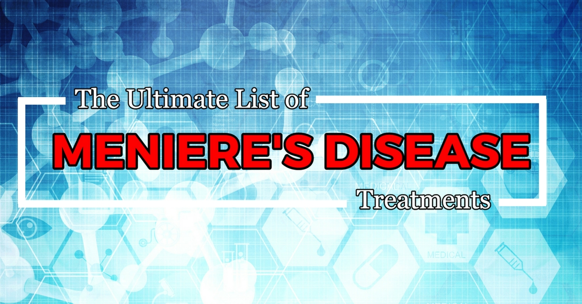 The Ultimate List Of Meniere S Disease Treatments Mind Over Meniere S