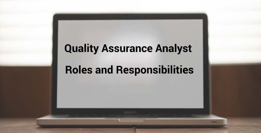 Quality Assurance Analyst Roles and Responsibilities