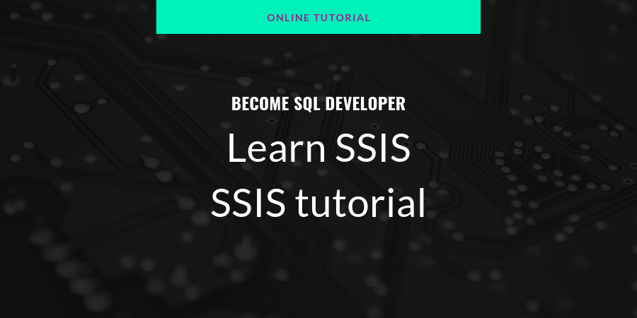 Become an SQL Developer: Learn SSIS | SSIS tutorial