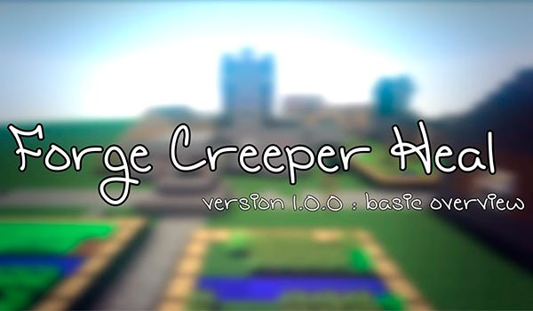 Forge Creeper Heal Mod for Minecraft 1.7.10