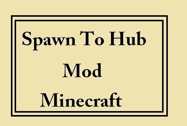 Spawn to Hub Mod 1.14/1.13.2/1.12.2/1.11.2