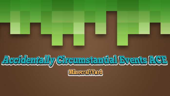 Accidentally Circumstantial Events ACE 1.14/1.13.2/1.12.2/1.11.2