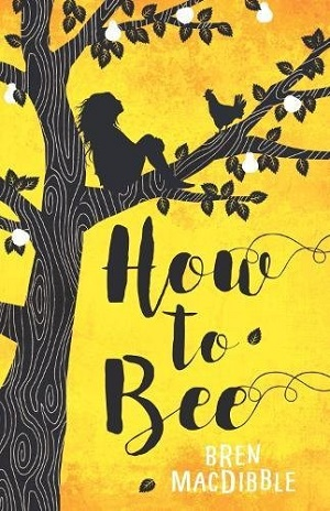 How to Bee by Bren MacDibble