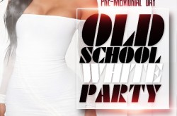Pre-Memorial Day Old School White Party