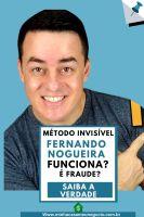 Método Invisivél Fernando Nogueira Funciona ou É fraude