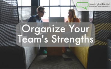 Organize Your Team's Strengths | Ministry Bubble