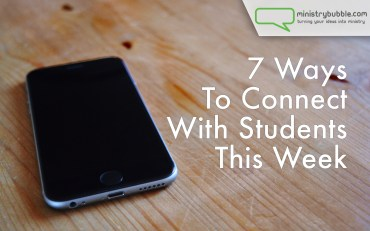 7 Ways to Connect With Your Students This Week | Ministry Bubble
