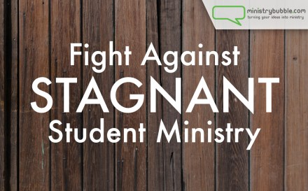 Fight Against Stagnant Student Ministry | Ministry Bubble