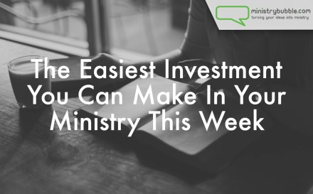 The Easiest Investment You Can Make In Your Ministry This Week | Ministry Bubble