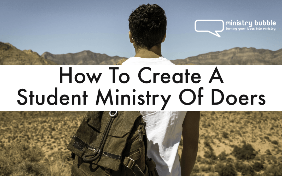 How To Create A Student Ministry Of Doers
