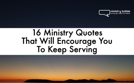 16 Ministry Quotes That Will Encourage You To Keep Serving | Ministry Bubble