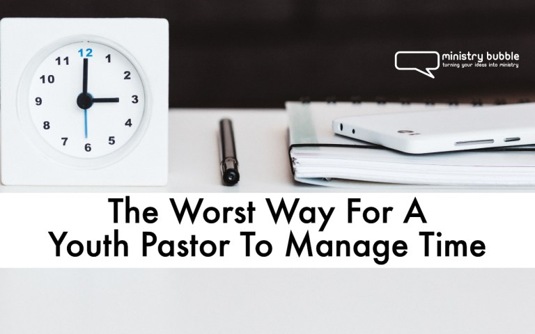The Worst Way For A Youth Pastor To Manage Time | Ministry Bubble
