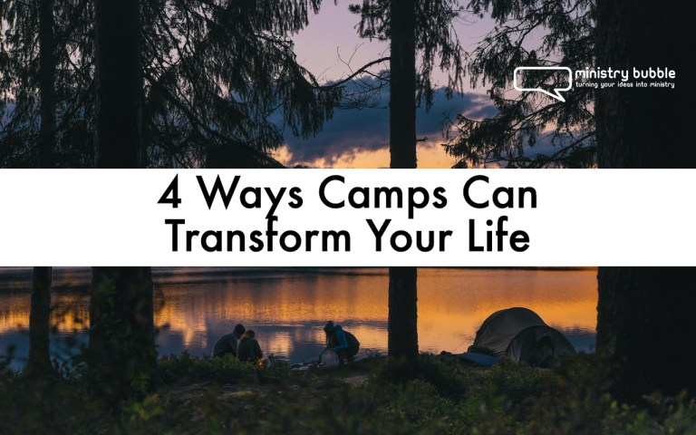 4 Ways Camps Can Transform Your Life | Ministry Bubble