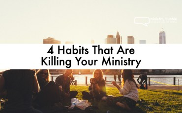 4 Habits That Are Killing Your Ministry | Ministry Bubble