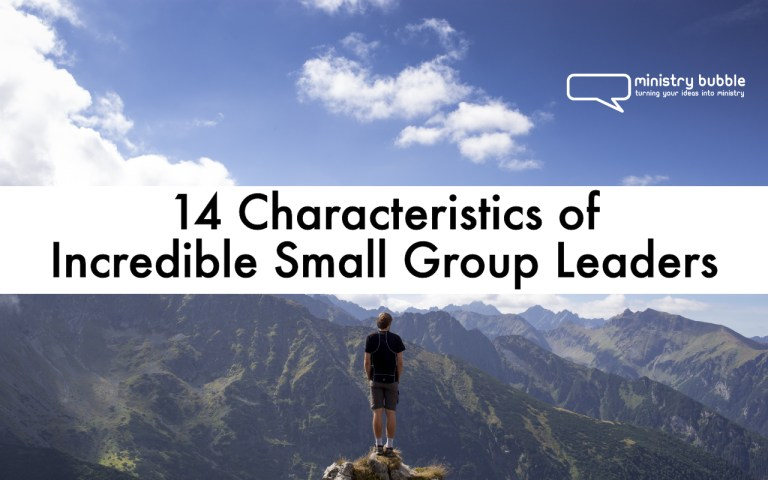 14 Characteristics of Incredible Small Group Leaders | Ministry Bubble