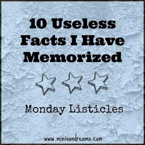 10 Useless Memorized Facts: Monday Listicles via Mini Van Dreams