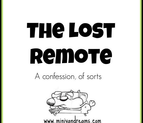The Lost Remote: A Confession, of sorts via Mini Van Dreams