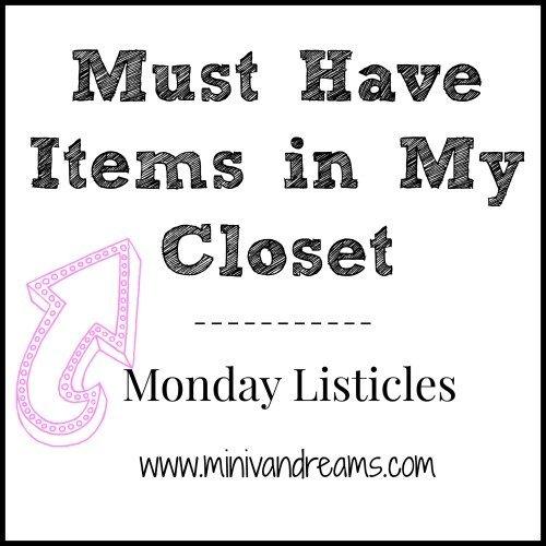 Must Have Items in My Closet | Monday Listicles via Mini Van Dreams #mondaylisticles #mondaybloghops