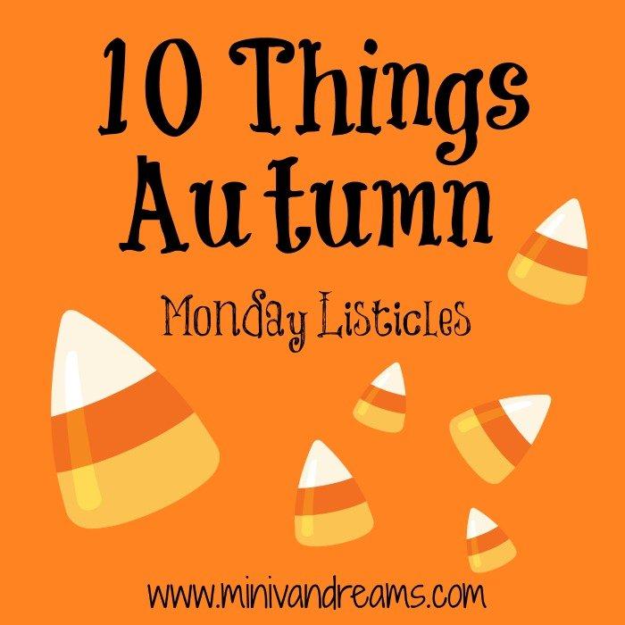 10 Things Autumn: Monday Listicles | Mini Van Dreams #mondaylisticles