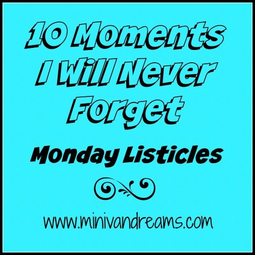 10 Moments I Will Never Forget | Mini Van Dreams #mondaylisticles