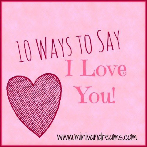 10 Ways to Say I Love You | Mini Van Dreams