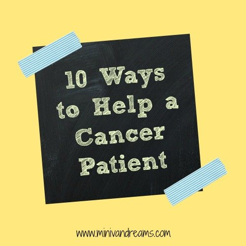 10 Ways to Help a Cancer Patient | Mini Van Dreams