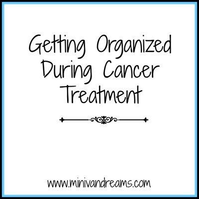 Getting Organized During Cancer Treatment | Mini Van Dreams