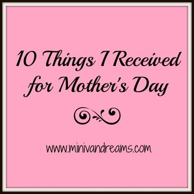 10 Things I Received for Mother's Day | Mini Van Dreams