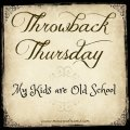Throwback Thursday: My Kids are Old School | Mini Van Dreams