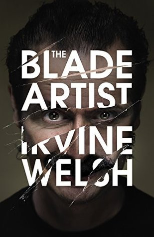Best summer books for 2016 - The Blade Artist by Irvine Welsh
