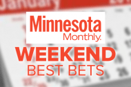 Weekend Best Bets from Minnesota Monthly