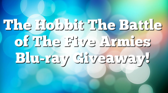 The Hobbit The Battle of The Five Armies Blu-ray Giveaway!
