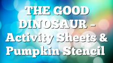 THE GOOD DINOSAUR – Activity Sheets & Pumpkin Stencil