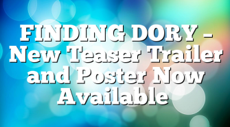 FINDING DORY – New Teaser Trailer and Poster Now Available