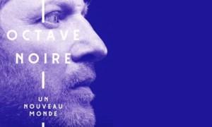 """Octave Noire nous entraine dans """"Un Nouveau Monde"""""""