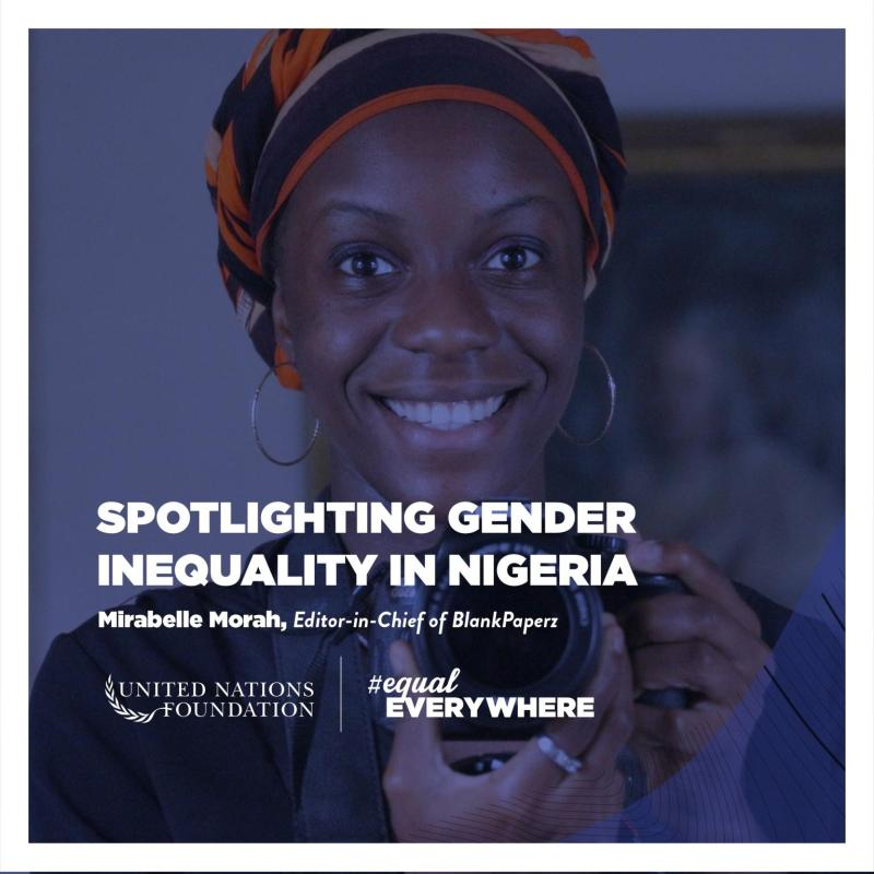 Mirabelle Morah Spotlighted by the United Nations Foundation: Spotlighting gender inequality in Nigeria
