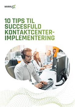 Få succes med dit kontaktcenter: 10 tips til succesfuld implementering