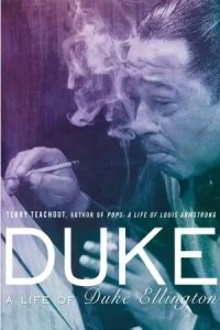 Duke: A Life of Duke Ellington by Terry Teachout